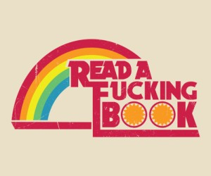 Text of Read a fucking book with a rainbow in the background